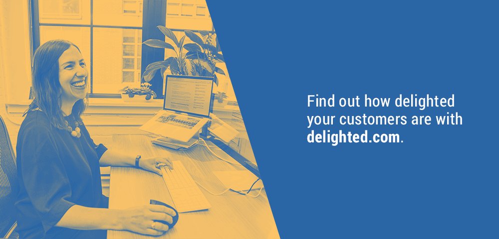 find out how delighted your customers are