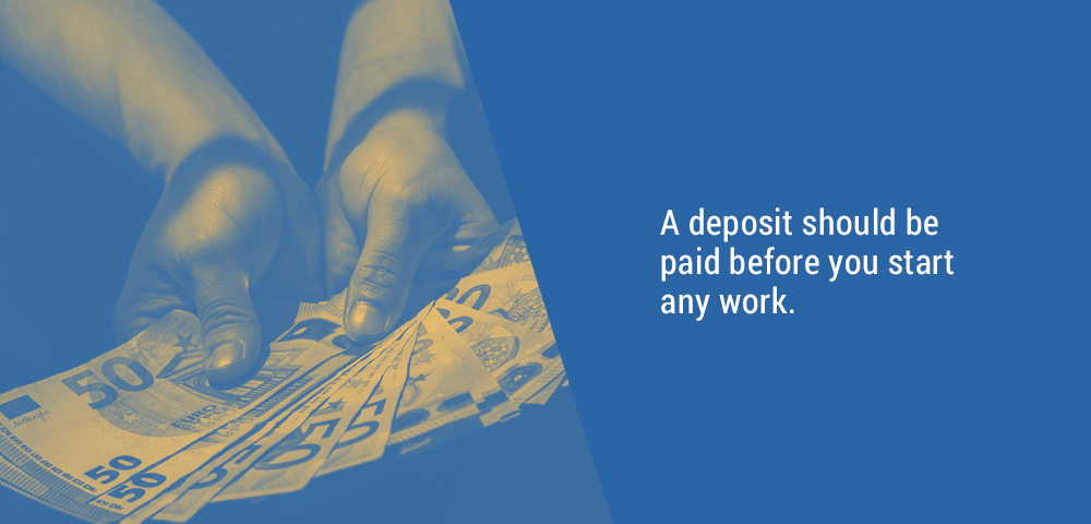 A deposit should be paid before you start any work