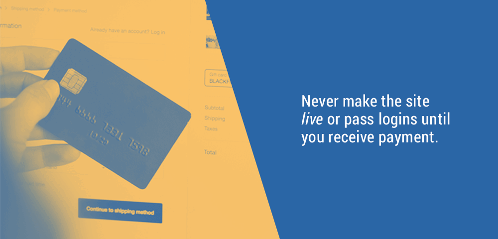Never make the site live or pass on logins until you receive payment