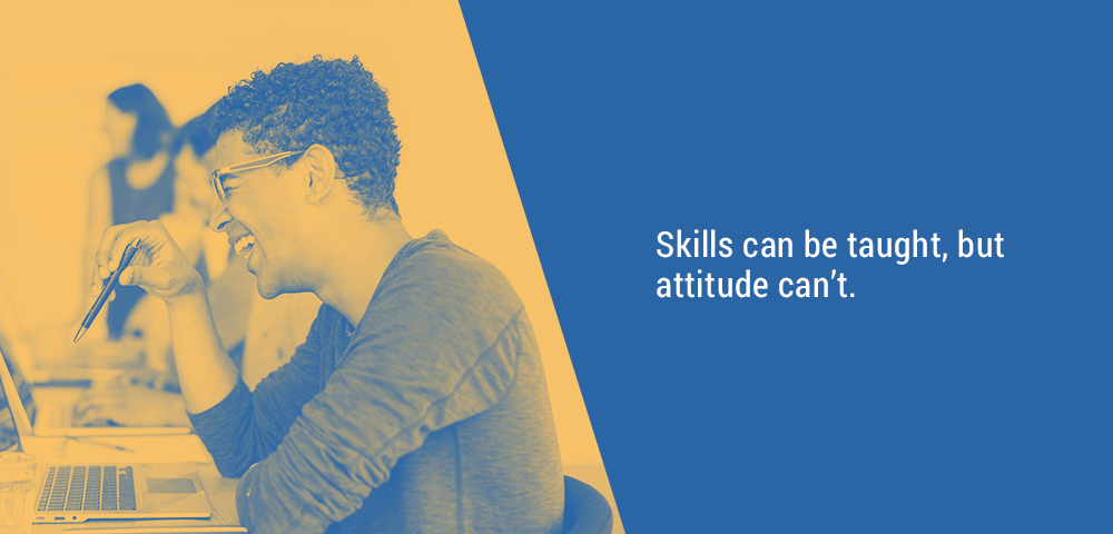 skills can be taught but attitude can't
