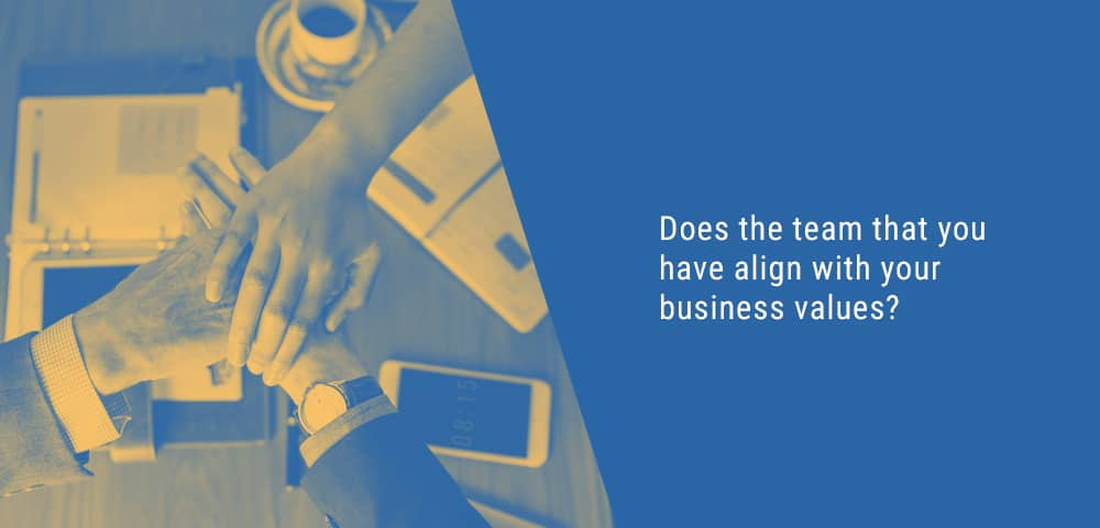 your team must be aligned with your business values
