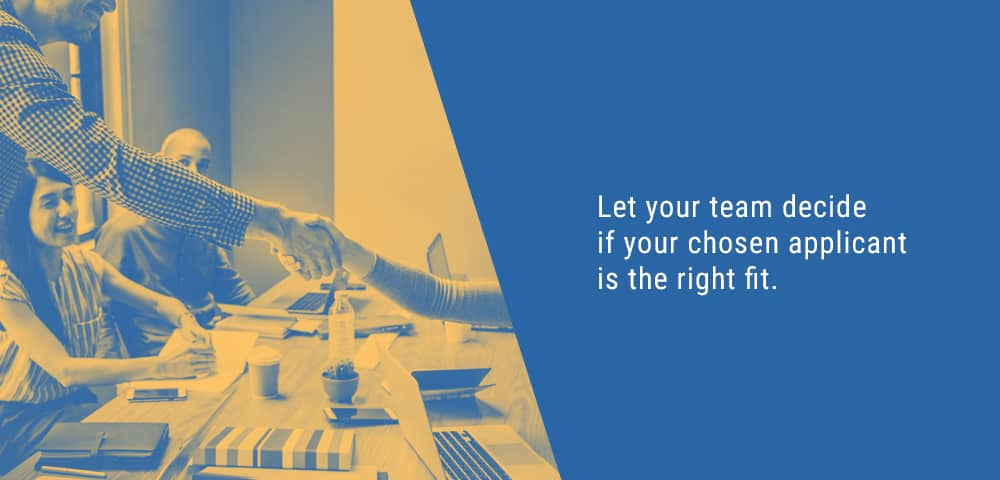 let your team decide if your chosen applicant is the right fit