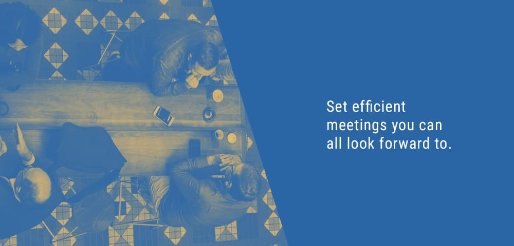 set efficient meetings you can all look forward to