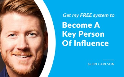 EP 57: The 5-Step Process For Becoming A Key Person Of Influence with Glen Carlson
