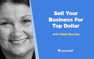 EP 84: The System To Sell Your Business For Top Dollar with Kerry Boulton